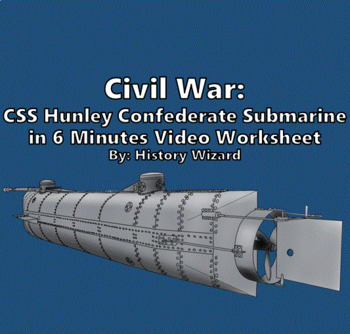 Civil War: CSS Hunley Confederate Submarine in 6 Minutes Video Worksheet