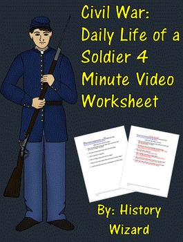 Civil War: Daily Life of a Soldier 4 Minute Video Worksheet