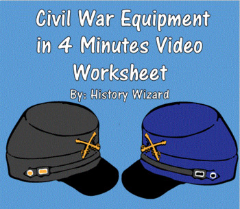 Civil War Equipment in 4 Minutes Video Worksheet