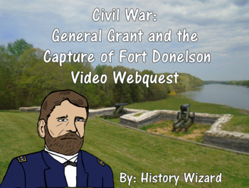 Civil War: General Grant and the Capture of Fort Donelson Video Webquest