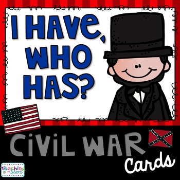 Civil War~ I have, Who has? Cards