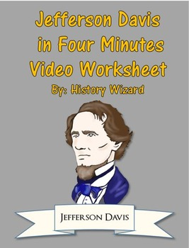 Civil War: Jefferson Davis in Four Minutes Video Worksheet