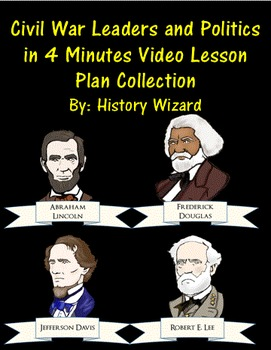 Civil War Leaders and Politics in 4 Minutes Video Lesson Plan Collection