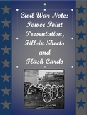 Civil War Notes Power Point, Fill-in Sheets, and Flash Cards