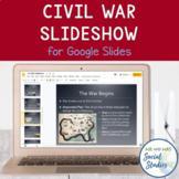 Civil War Overview Slideshow (Powerpoint + Google Slides v