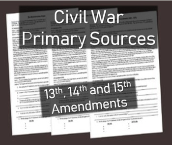 Civil War Primary Source Document: 13th, 14th, 15th Amendments with questions