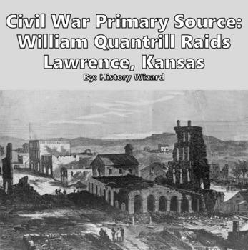 Civil War Primary Source: William Quantrill Raids Lawrence, Kansas,1863