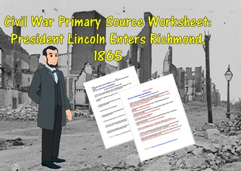 Civil War Primary Source Worksheet: President Lincoln Enters Richmond, 1865