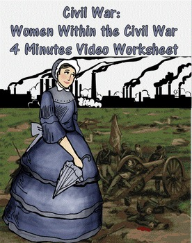 Civil War: Women Within the Civil War 4 Minutes Video Worksheet