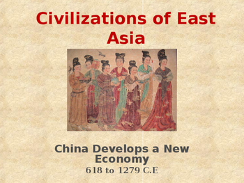 Civilizations of East Asia - China Develops a New Economy