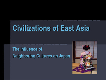 Civilizations of East Asia - The Influence of Neighboring