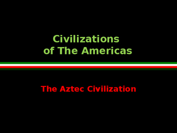 Civilizations of the Americas - Mesoamerica- The Aztecs