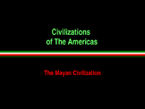 Civilizations of the Americas - Mesoamerica - The Mayans
