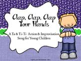 Clap, Clap, Clap Your Hands: Ta/Ti-Ti Action/Improvisation Song - PPT Edition