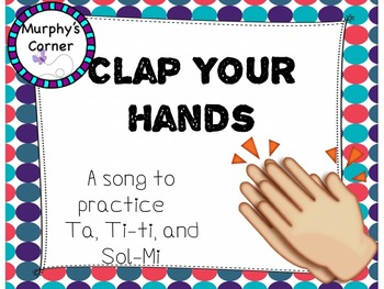 Clap Your Hands- Teaching Ta, Ti-ti, and Sol-Mi