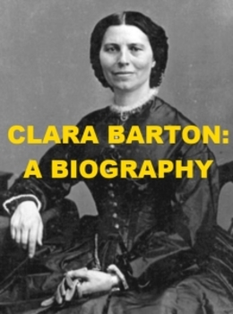 Clara Barton - A Biography
