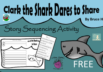 Clark the Shark Dares to Share Story Sequence  FREE