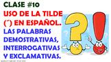 Clase #10. La Acentuación en español. Las palabras demostrativas, interrogativas
