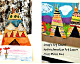 Class Mural Art Lesson Native American Teepees History Grades Pre-k to 6th Grade