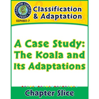 Classification & Adaptation: A Case Study: The Koala and Its Adaptations Gr. 5-8