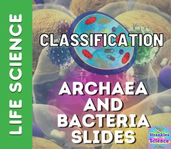 CLASSIFICATION: Archaea and Bacteria Kingdoms Slide Deck!