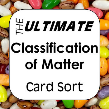 Classification of Matter Ultimate Card Sort for Elements Compounds & Mixtures