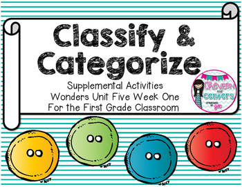 Classify and Categorize- Supplemental Activities for Wonders Unit 5 Week 1