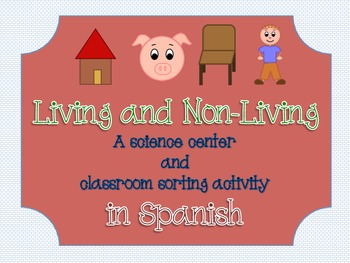 Classifying Living and Non-Living (Spanish Center & Worksheet)