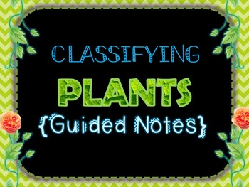 Classifying Plants {Guided Notes}