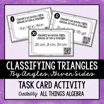 Classifying Triangles (By Angles, Given Sides) Task Cards