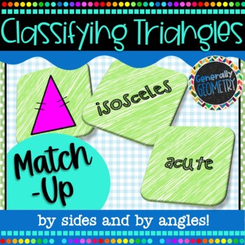 Classifying Triangles By Sides AND Angles Match-Up; Geometry