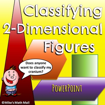Classify Two-Dimensional Figures Made Easy (PowerPoint Only)