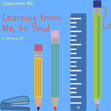 Classroom #2: Learning from Me to You!