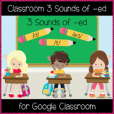 Classroom 3 Sounds of -ed (Great for Google Classroom)