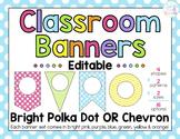 Classroom Banners {Editable!} Bright Polka Dot OR Chevron