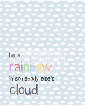 """Classroom Decor - """"Be a rainbow in somebody else's cloud"""""""