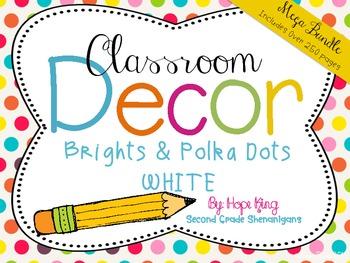 Classroom Decor Mega Bundle: Brights and Polka Dots WHITE {Editable}
