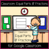 Classroom: Equal Parts & Fractions (Great for Google Classroom!)