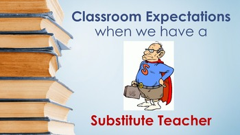 Classroom Expectations when we have a Substitute Teacher (