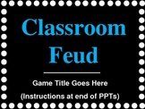 Classroom Feud Powerpoint Game Template WITH DIRECTIONS/EASY TO USE