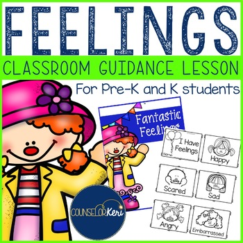 Classroom Guidance Lesson: I Have Feelings - Pre-K and Kindergarten