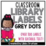 Classroom Library Labels EDITABLE for Bins & Books {Grey Dots}