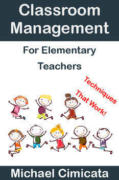 Classroom Management For Elementary Teachers: Techniques That Work