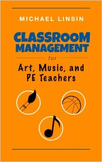 Classroom Management for Art, Music, and PE Teachers