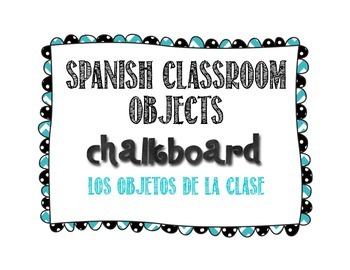 Classroom Objects Labels in Spanish - Chalkboard Theme