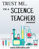 Classroom Poster - Trust Me I'm A Science Teacher - Z is for Zebra