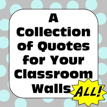 Classroom Decor Posters: A Collection of Quotes for Your Classroom Wall ALL
