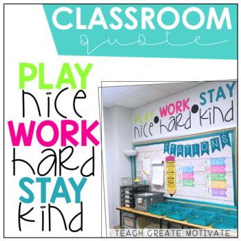 Classroom Quote: Play Nice, Work Hard, Stay Kind