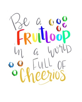 Classroom Quote Poster: Be a Fruitloop in a World of Cheerios