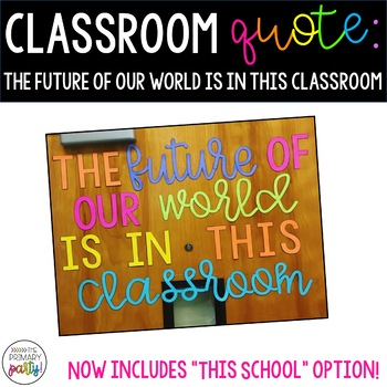Classroom Quote: The Future Of Our World Is In This Classroom *Ink Saver*